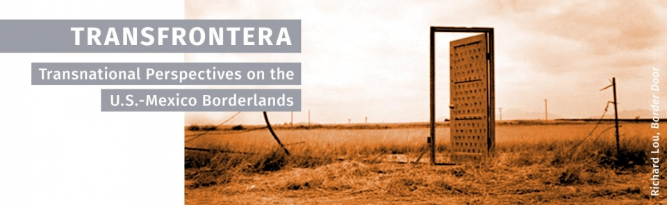 Transfrontera: Transnational Perspectives on the U.S.-Mexico Borderlands